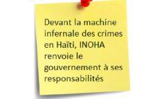 Devant la machine infernale des crimes en Haïti, INOHA renvoie le gouvernement à ses responsabilités